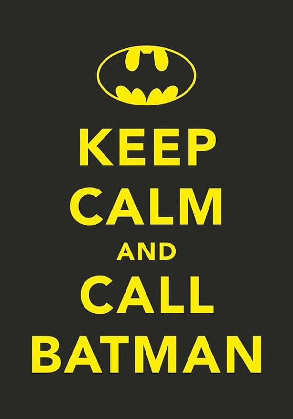 Keep Calm and Call Batman!