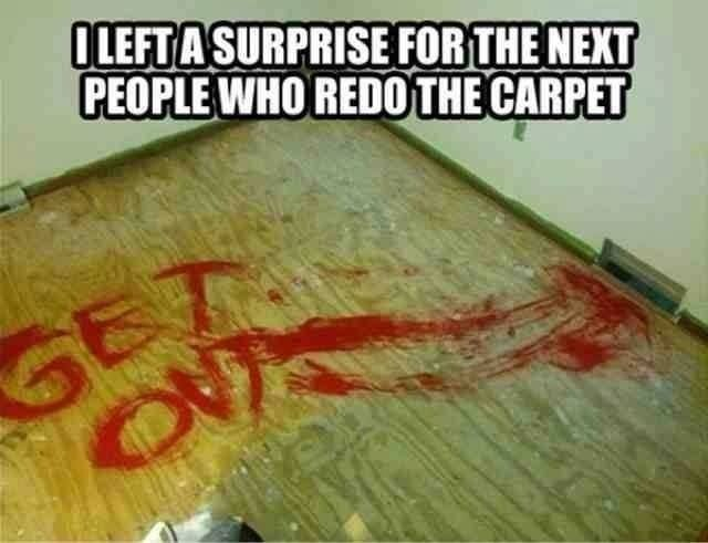 I left a surprise for the next people that redo the carpet...