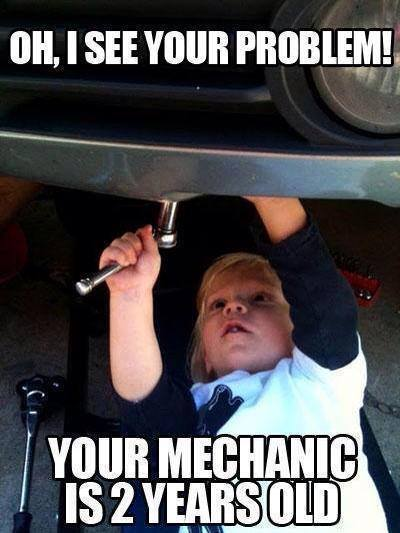 Oh I see your problem... your mechanic is 2 years old