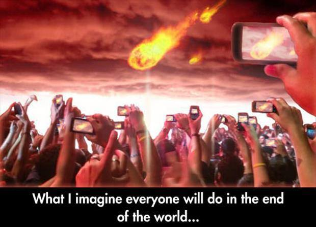 What I imagine everyone will do in the end of the world...